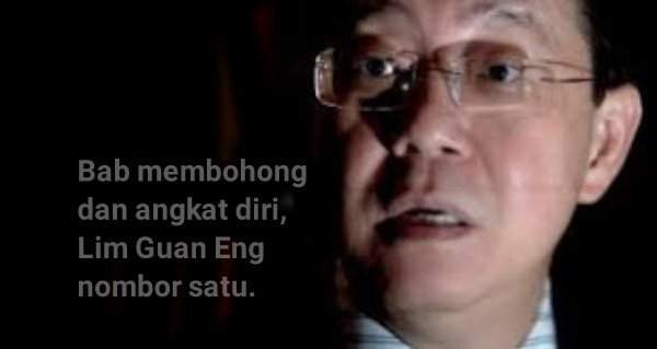 Bab membohong dan angkat diri, Lim Guan Eng nombor satu